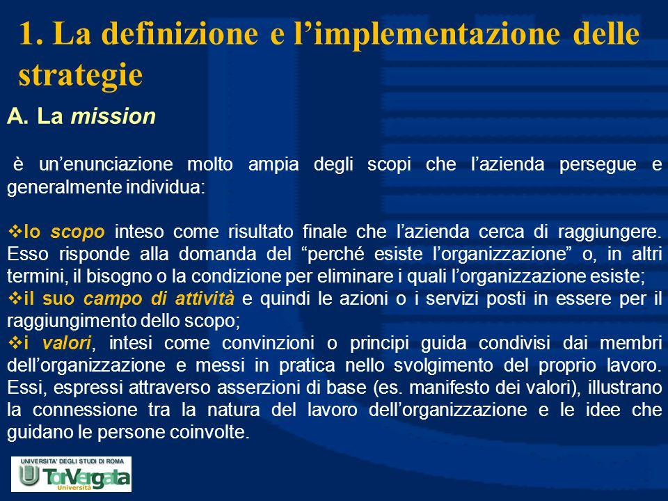 1. La definizione e l'implementazione delle strategie A. La mission è un'enunciazione molto ampia degli scopi che l'azienda persegue e generalmente in