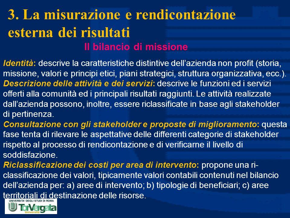 3. La misurazione e rendicontazione esterna dei risultati Il bilancio di missione Identità: descrive la caratteristiche distintive dell'azienda non pr