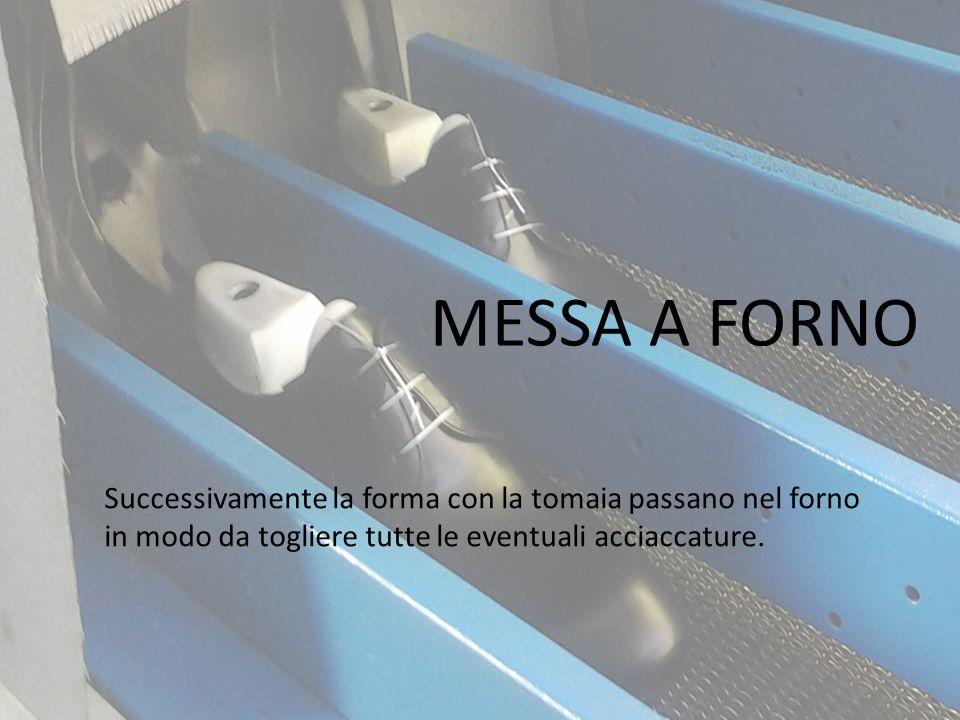 MESSA A FORNO Successivamente la forma con la tomaia passano nel forno in modo da togliere tutte le eventuali acciaccature. 12