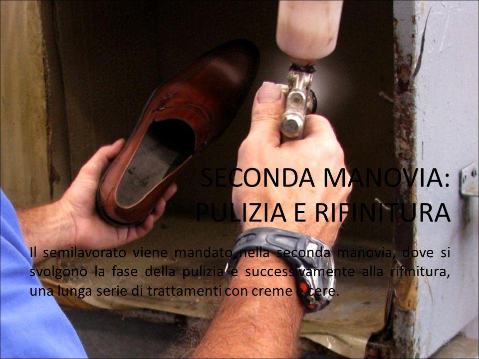 SECONDA MANOVIA: PULIZIA E RIFINITURA Il semilavorato viene mandato nella seconda manovia, dove si svolgono la fase della pulizia e successivamente al