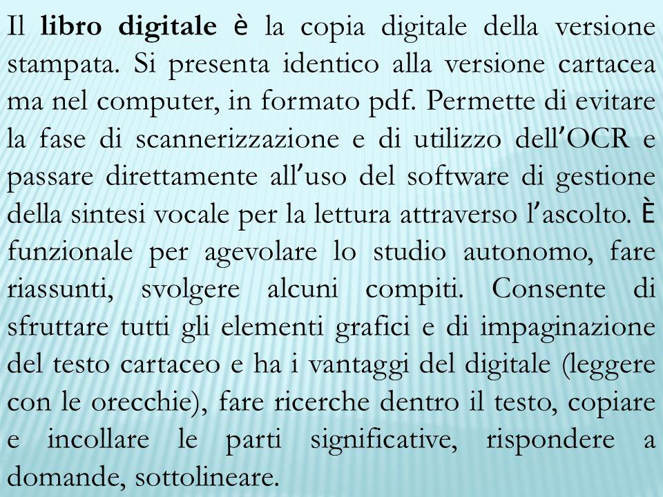 Il libro digitale è la copia digitale della versione stampata. Si presenta identico alla versione cartacea ma nel computer, in formato pdf. Permette d