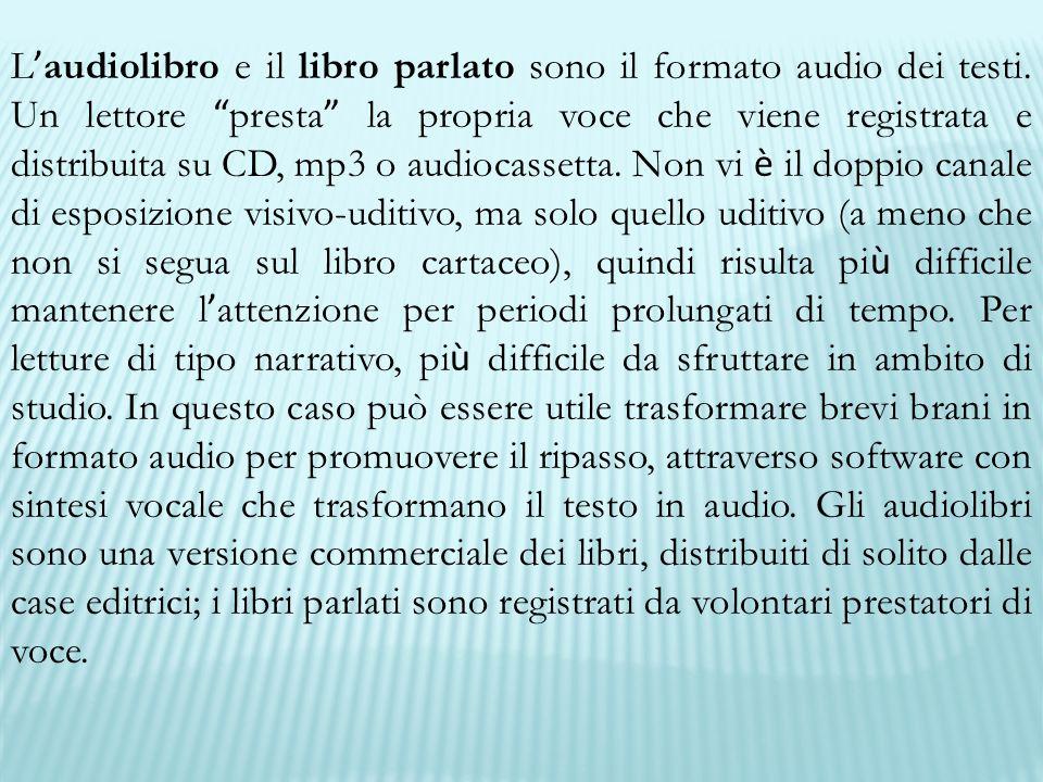 """L ' audiolibro e il libro parlato sono il formato audio dei testi. Un lettore """" presta """" la propria voce che viene registrata e distribuita su CD, mp3"""