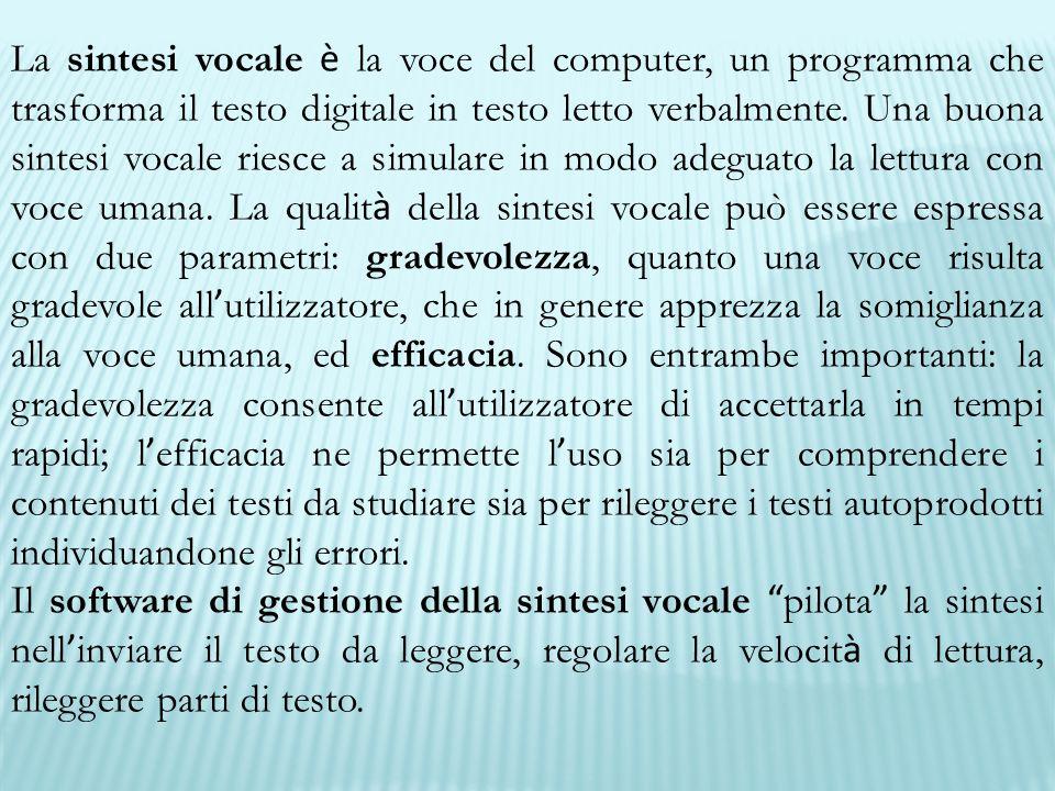La sintesi vocale è la voce del computer, un programma che trasforma il testo digitale in testo letto verbalmente. Una buona sintesi vocale riesce a s