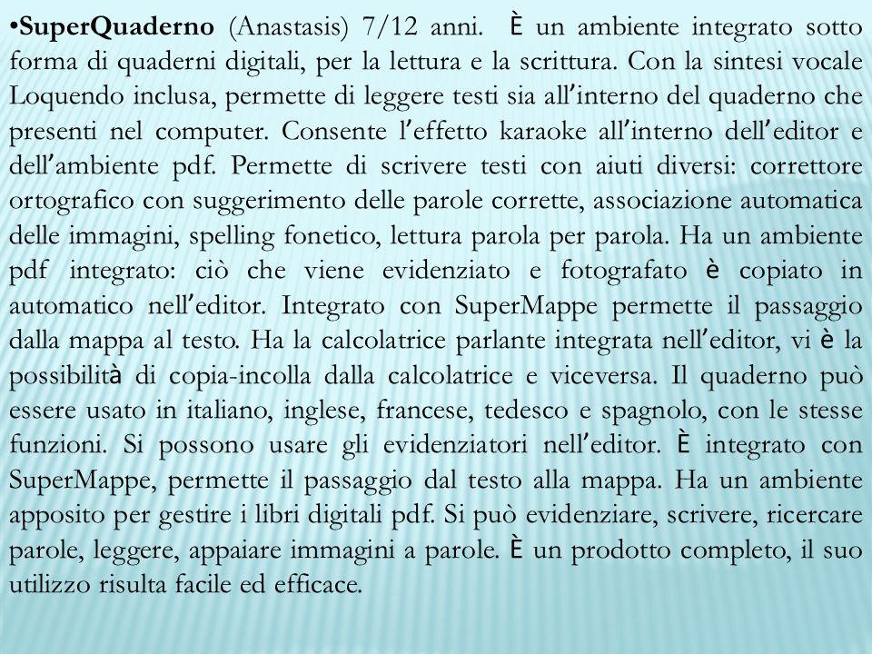 SuperQuaderno (Anastasis) 7/12 anni. È un ambiente integrato sotto forma di quaderni digitali, per la lettura e la scrittura. Con la sintesi vocale Lo