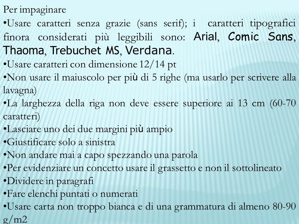 Per impaginare Usare caratteri senza grazie (sans serif); i caratteri tipografici finora considerati più leggibili sono: Arial, Comic Sans, Thaoma, Tr
