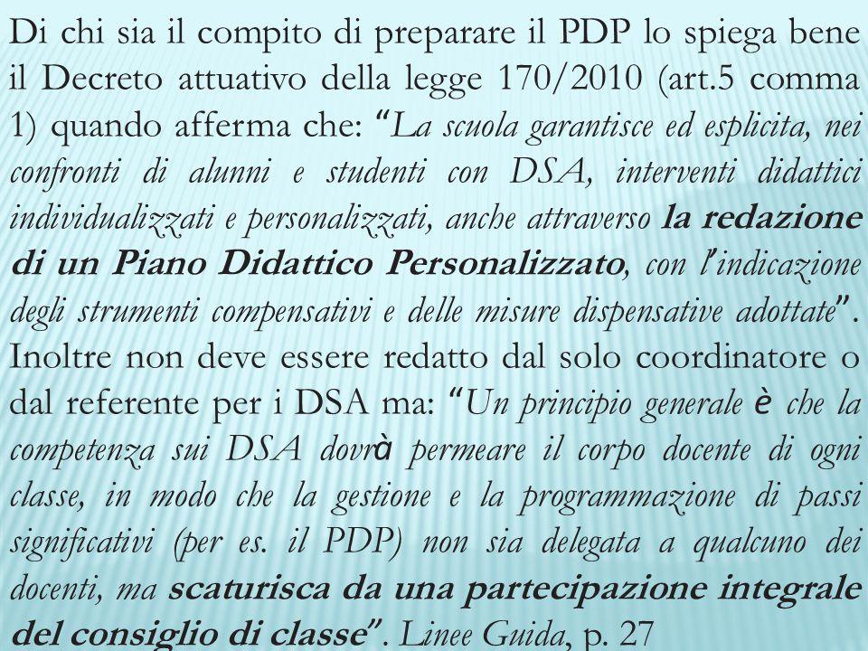 """Di chi sia il compito di preparare il PDP lo spiega bene il Decreto attuativo della legge 170/2010 (art.5 comma 1) quando afferma che: """" La scuola gar"""