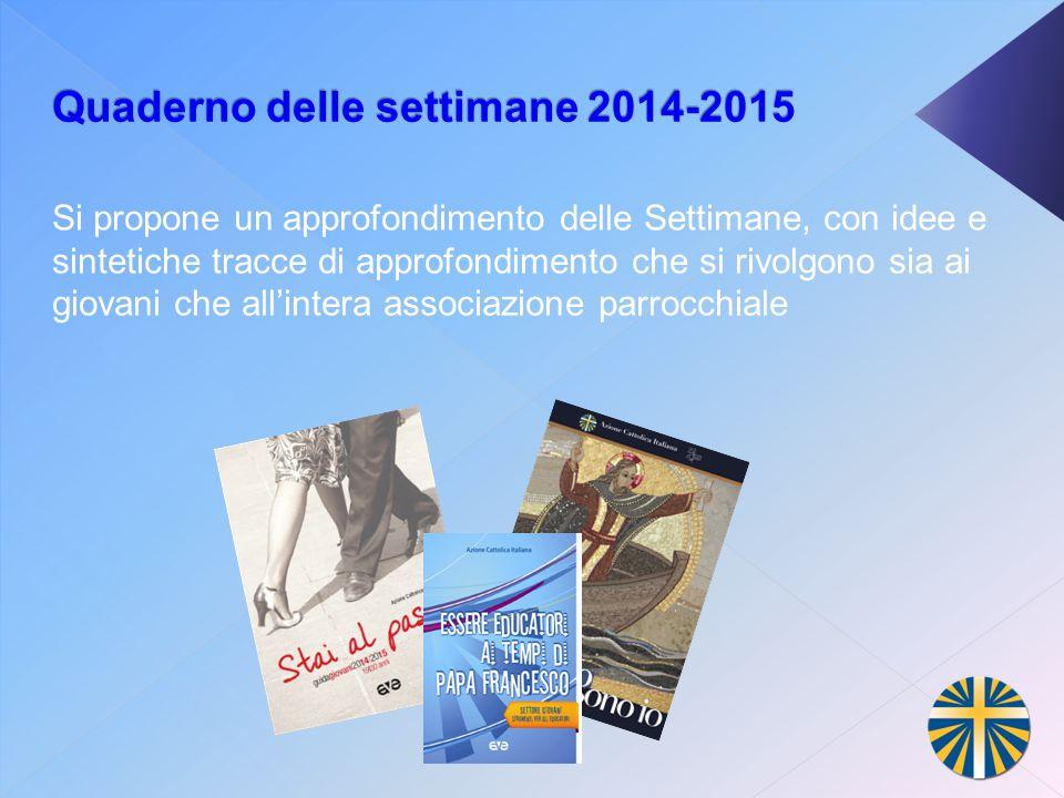 Quaderno delle settimane 2014-2015 Si propone un approfondimento delle Settimane, con idee e sintetiche tracce di approfondimento che si rivolgono sia