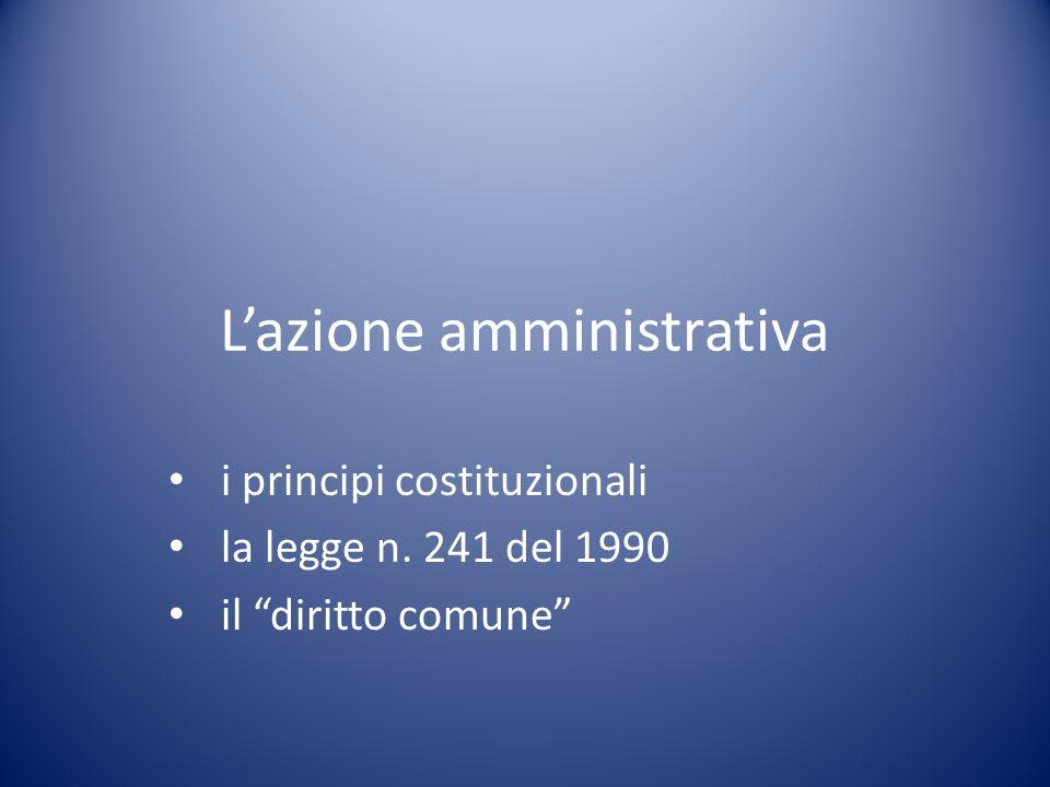 L'azione amministrativa i principi costituzionali la legge n. 241 del 1990 il diritto comune