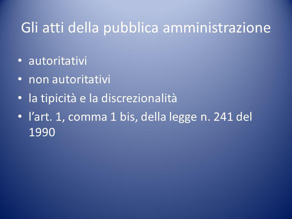 Gli atti della pubblica amministrazione autoritativi non autoritativi la tipicità e la discrezionalità l'art.