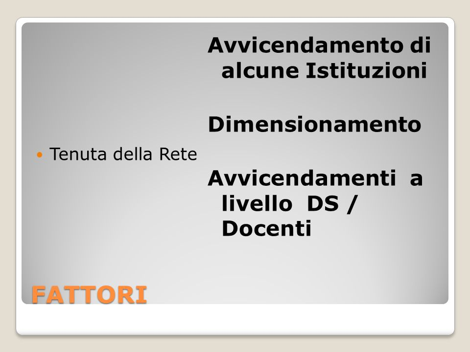 FATTORI Tenuta della Rete Avvicendamento di alcune Istituzioni Dimensionamento Avvicendamenti a livello DS / Docenti
