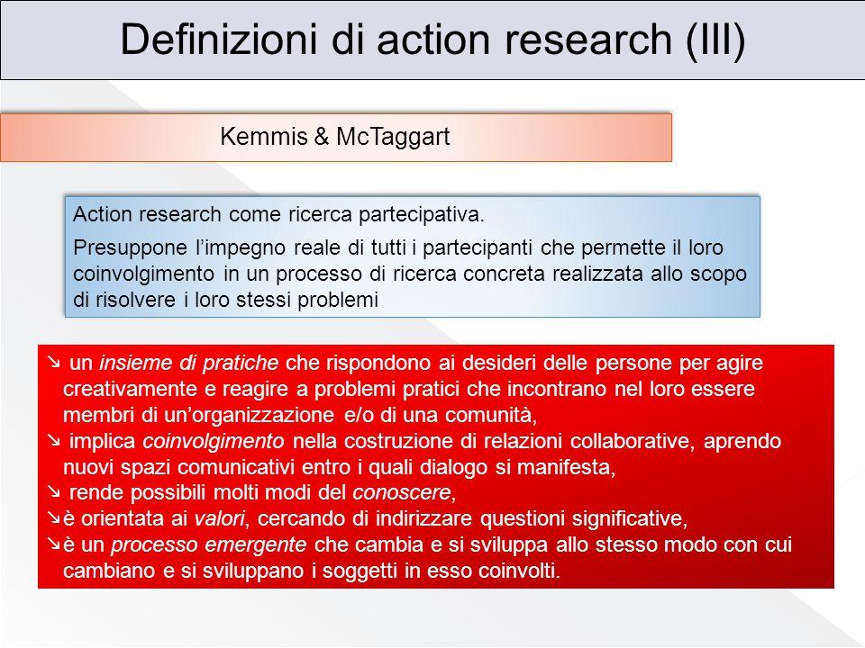 Definizioni di action research (III) Kemmis & McTaggart Action research come ricerca partecipativa. Presuppone l'impegno reale di tutti i partecipanti