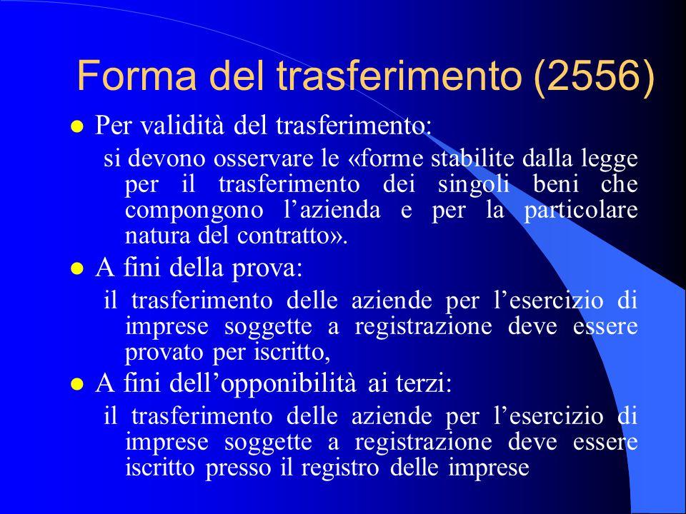 Forma del trasferimento (2556) l Per validità del trasferimento: si devono osservare le «forme stabilite dalla legge per il trasferimento dei singoli