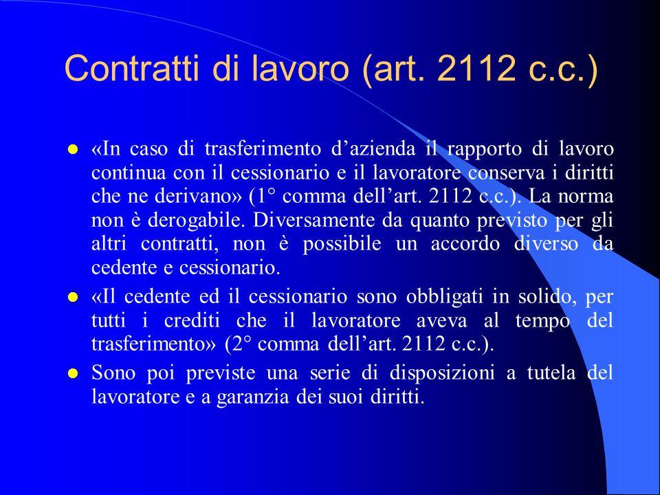 Contratti di lavoro (art. 2112 c.c.) l «In caso di trasferimento d'azienda il rapporto di lavoro continua con il cessionario e il lavoratore conserva
