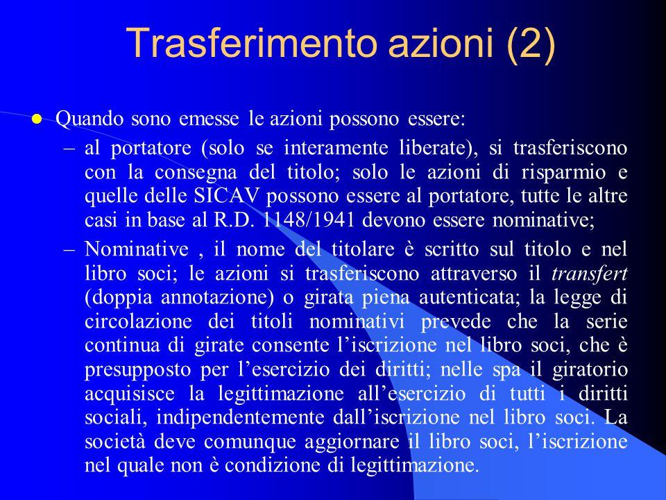 Trasferimento azioni (2) l Quando sono emesse le azioni possono essere: –al portatore (solo se interamente liberate), si trasferiscono con la consegna