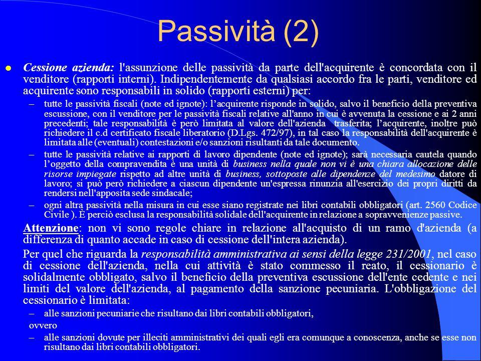 Passività (2) l Cessione azienda: l'assunzione delle passività da parte dell'acquirente è concordata con il venditore (rapporti interni). Indipendente