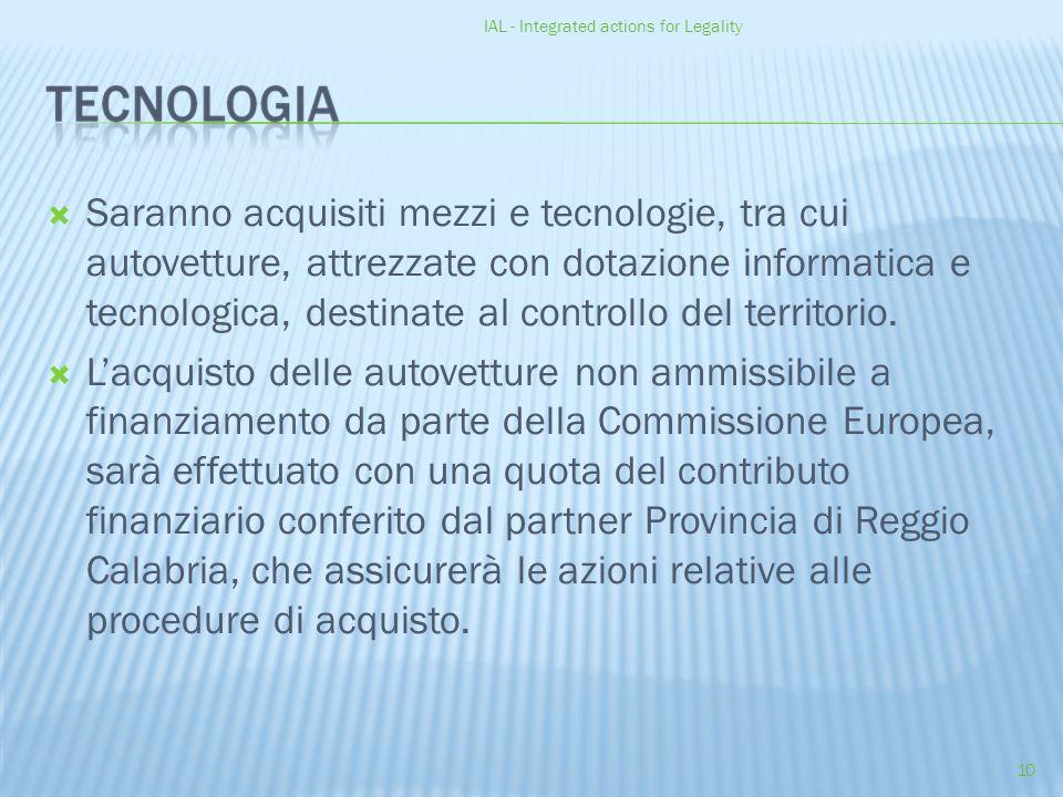 IAL - Integrated actions for Legality 10  Saranno acquisiti mezzi e tecnologie, tra cui autovetture, attrezzate con dotazione informatica e tecnologica, destinate al controllo del territorio.