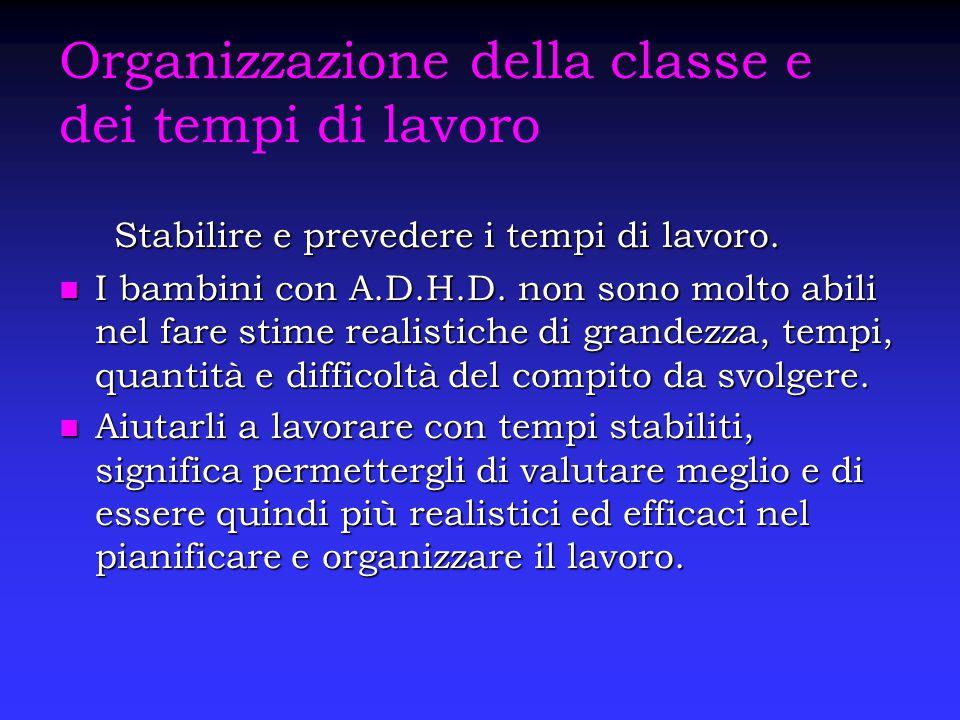 Organizzazione della classe e dei tempi di lavoro Stabilire e prevedere i tempi di lavoro. Stabilire e prevedere i tempi di lavoro. I bambini con A.D.