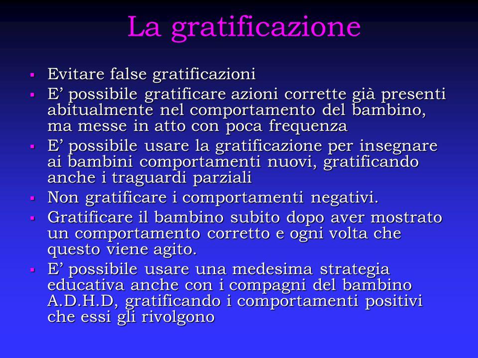 La gratificazione  Evitare false gratificazioni  E' possibile gratificare azioni corrette già presenti abitualmente nel comportamento del bambino, m