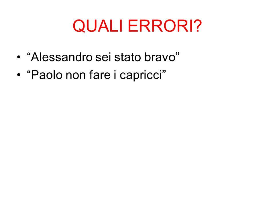 """QUALI ERRORI? """"Alessandro sei stato bravo"""" """"Paolo non fare i capricci"""""""