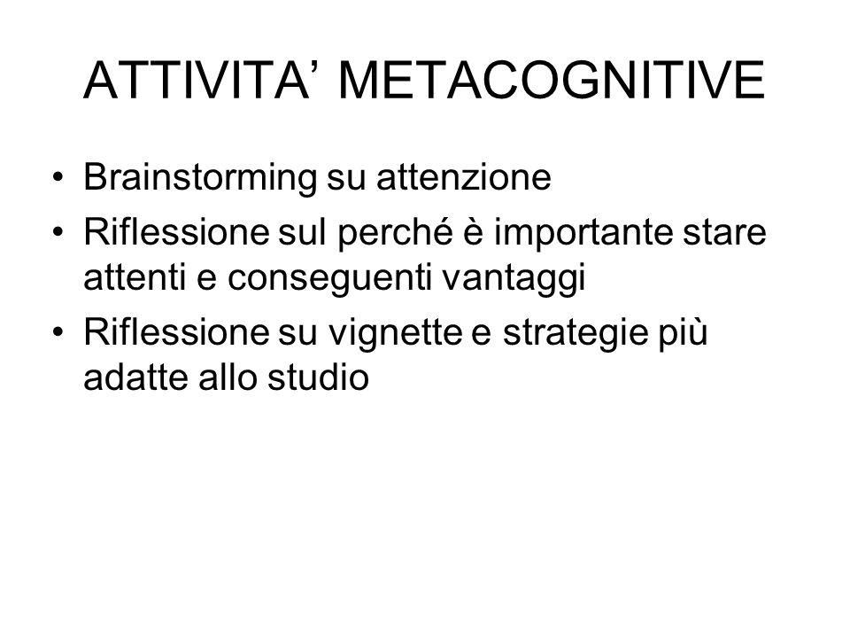 ATTIVITA' METACOGNITIVE Brainstorming su attenzione Riflessione sul perché è importante stare attenti e conseguenti vantaggi Riflessione su vignette e