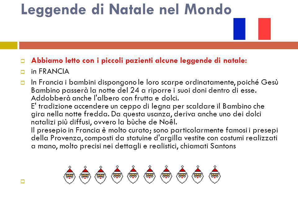 Leggende di Natale nel Mondo  Abbiamo letto con i piccoli pazienti alcune leggende di natale:  in FRANCIA  In Francia i bambini dispongono le loro