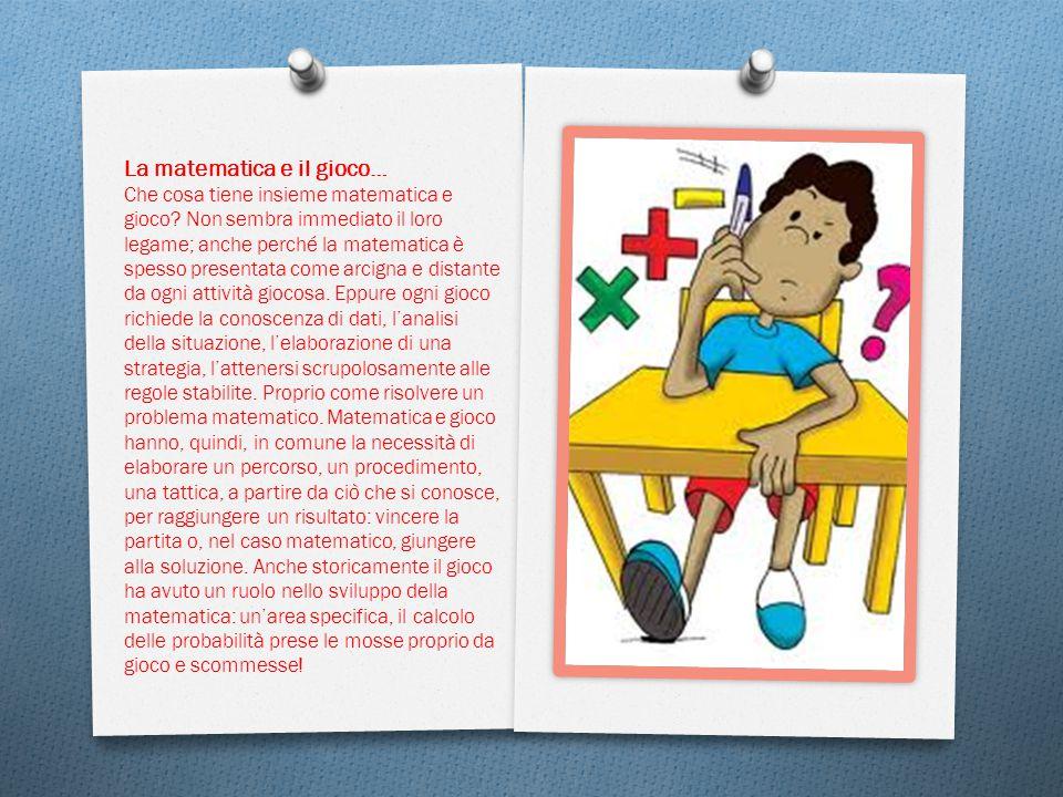 La matematica e il gioco… Che cosa tiene insieme matematica e gioco.