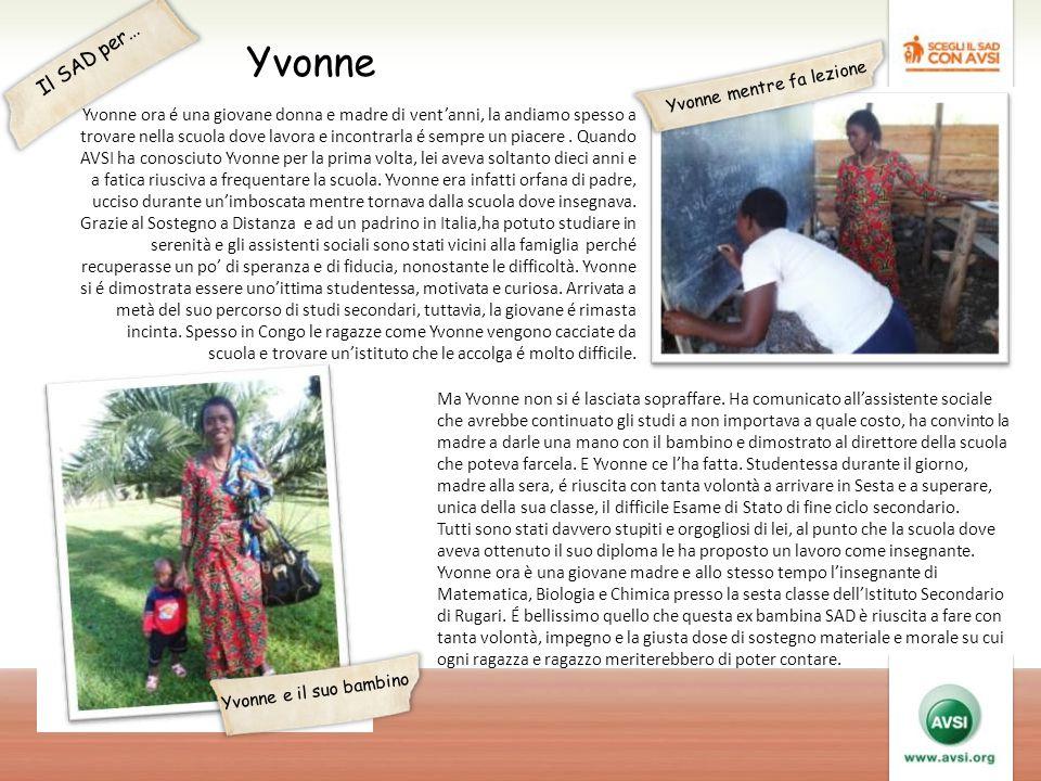 Yvonne ora é una giovane donna e madre di vent'anni, la andiamo spesso a trovare nella scuola dove lavora e incontrarla é sempre un piacere.