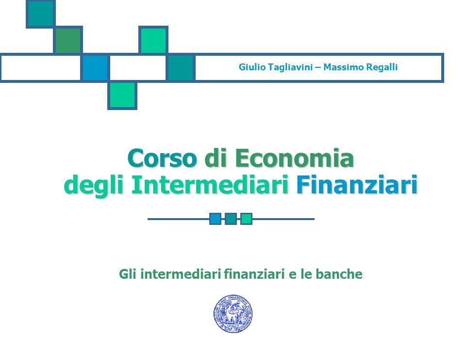 Giulio Tagliavini – Massimo Regalli Corso di Economia degli Intermediari Finanziari Gli intermediari finanziari e le banche