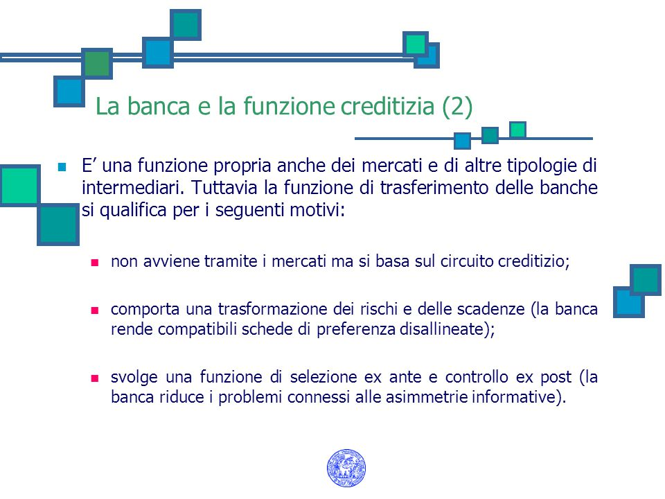 La banca e la funzione creditizia (2) E' una funzione propria anche dei mercati e di altre tipologie di intermediari. Tuttavia la funzione di trasferi