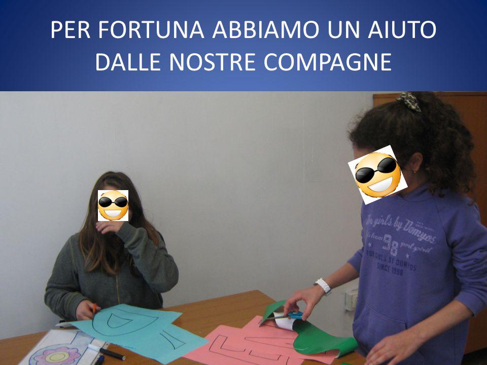 PER FORTUNA ABBIAMO UN AIUTO DALLE NOSTRE COMPAGNE