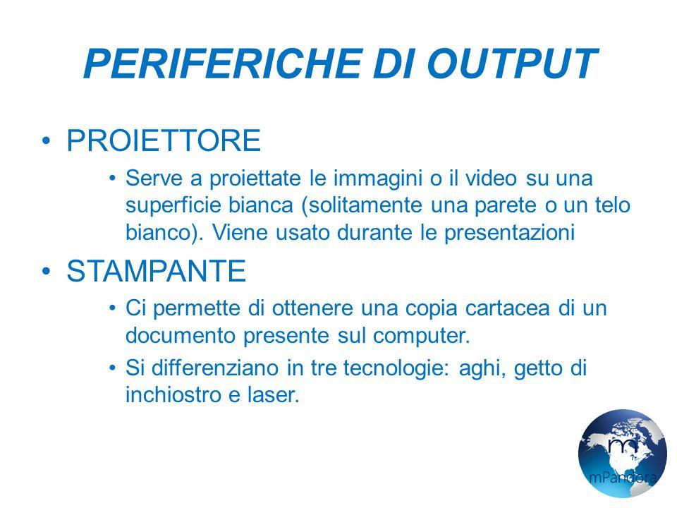 PERIFERICHE DI OUTPUT PROIETTORE Serve a proiettate le immagini o il video su una superficie bianca (solitamente una parete o un telo bianco).