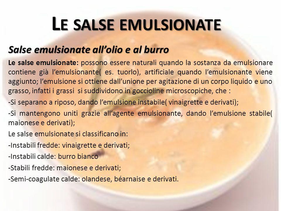 L E SALSE EMULSIONATE Salse emulsionate all'olio e al burro Le salse emulsionate: possono essere naturali quando la sostanza da emulsionare contiene già l'emulsionante( es.