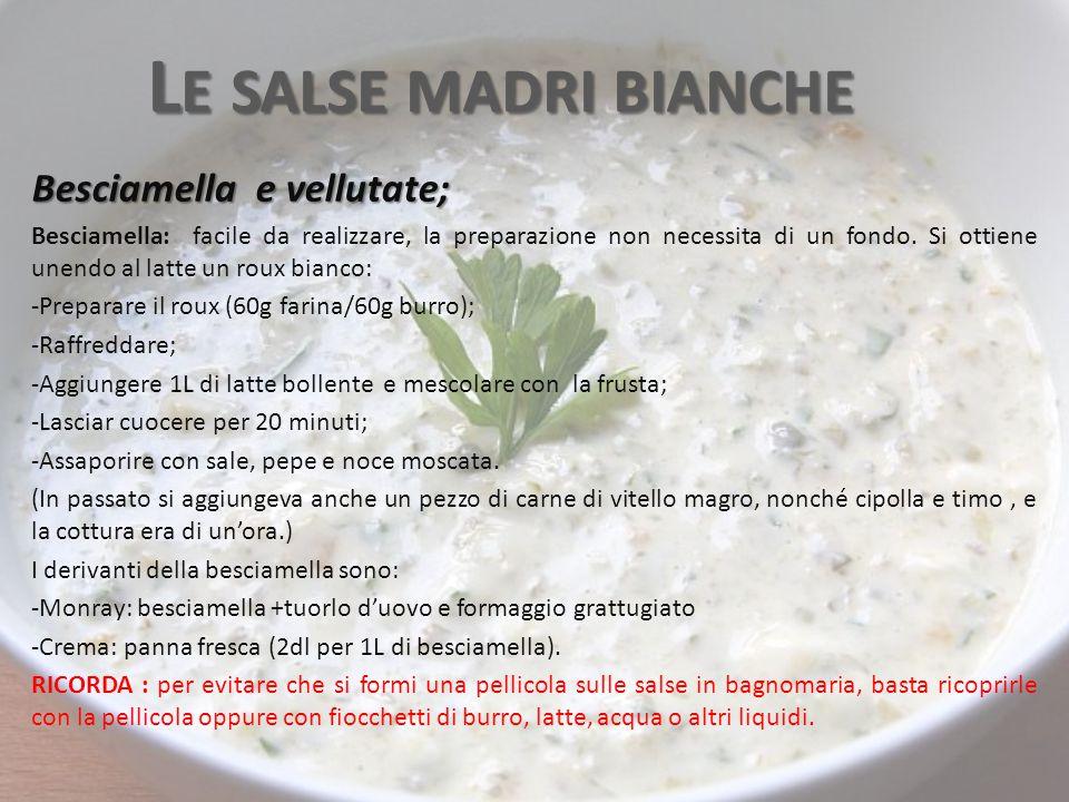 L E SALSE MADRI BIANCHE Besciamella e vellutate; Besciamella: facile da realizzare, la preparazione non necessita di un fondo.