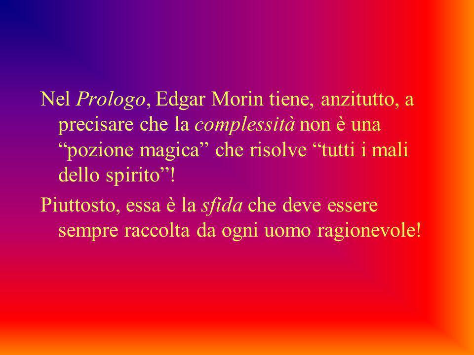 """Nel Prologo, Edgar Morin tiene, anzitutto, a precisare che la complessità non è una """"pozione magica"""" che risolve """"tutti i mali dello spirito""""! Piuttos"""
