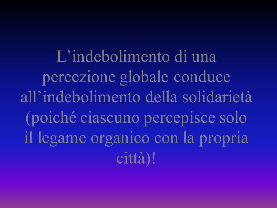 L'indebolimento di una percezione globale conduce all'indebolimento della solidarietà (poiché ciascuno percepisce solo il legame organico con la propr