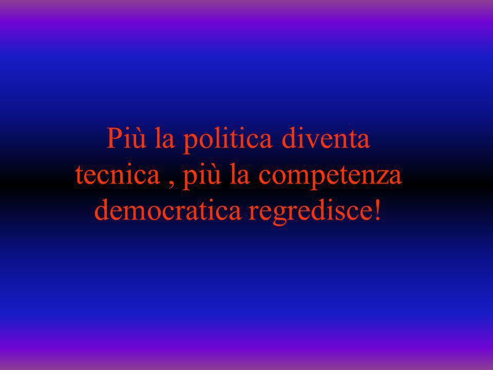 Più la politica diventa tecnica, più la competenza democratica regredisce!