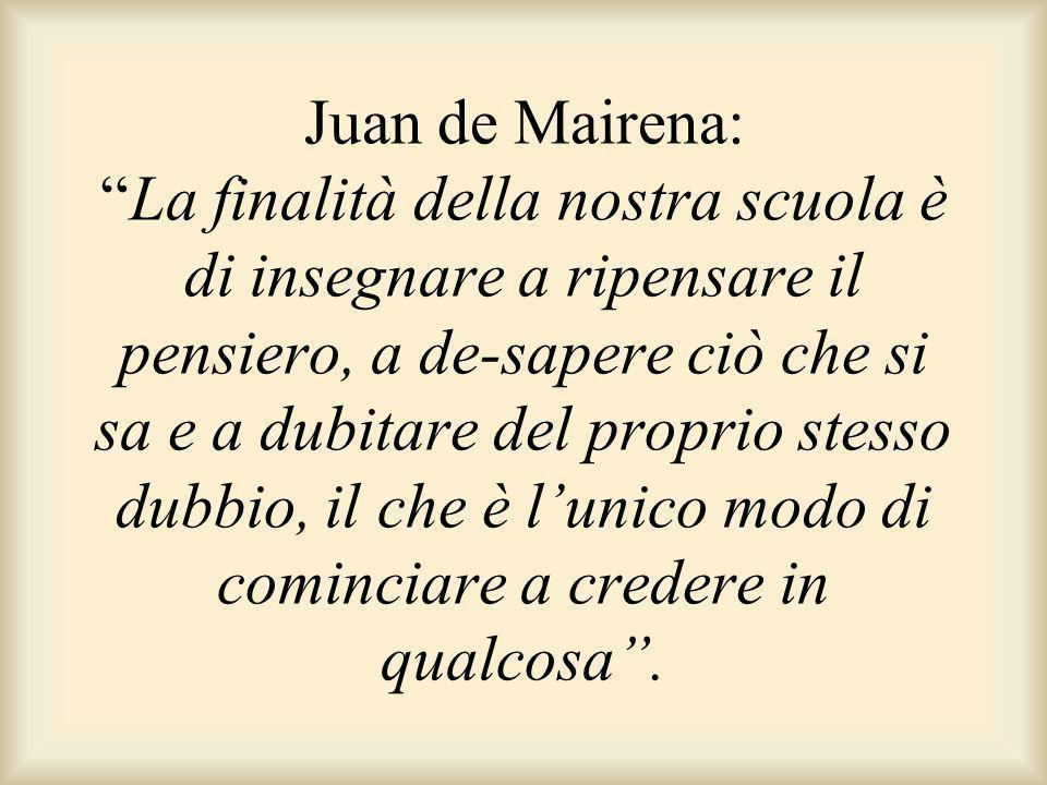 """Juan de Mairena: """"La finalità della nostra scuola è di insegnare a ripensare il pensiero, a de-sapere ciò che si sa e a dubitare del proprio stesso du"""