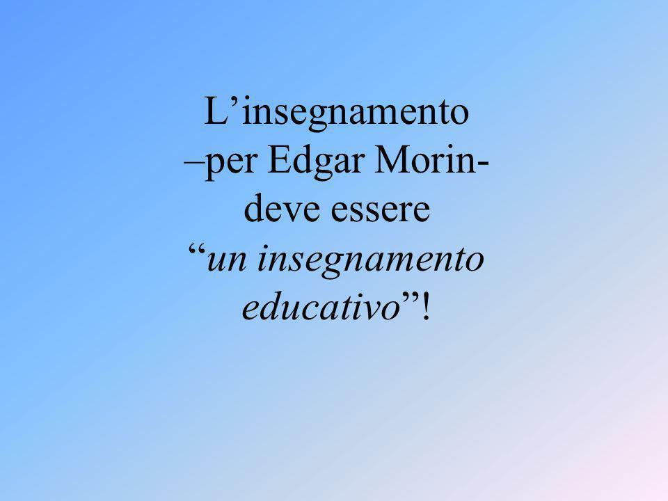 """L'insegnamento –per Edgar Morin- deve essere """"un insegnamento educativo""""!"""