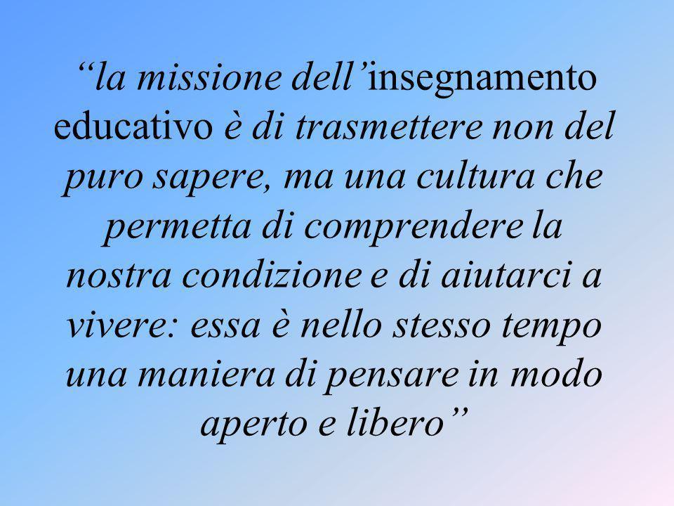 """""""la missione dell'insegnamento educativo è di trasmettere non del puro sapere, ma una cultura che permetta di comprendere la nostra condizione e di ai"""