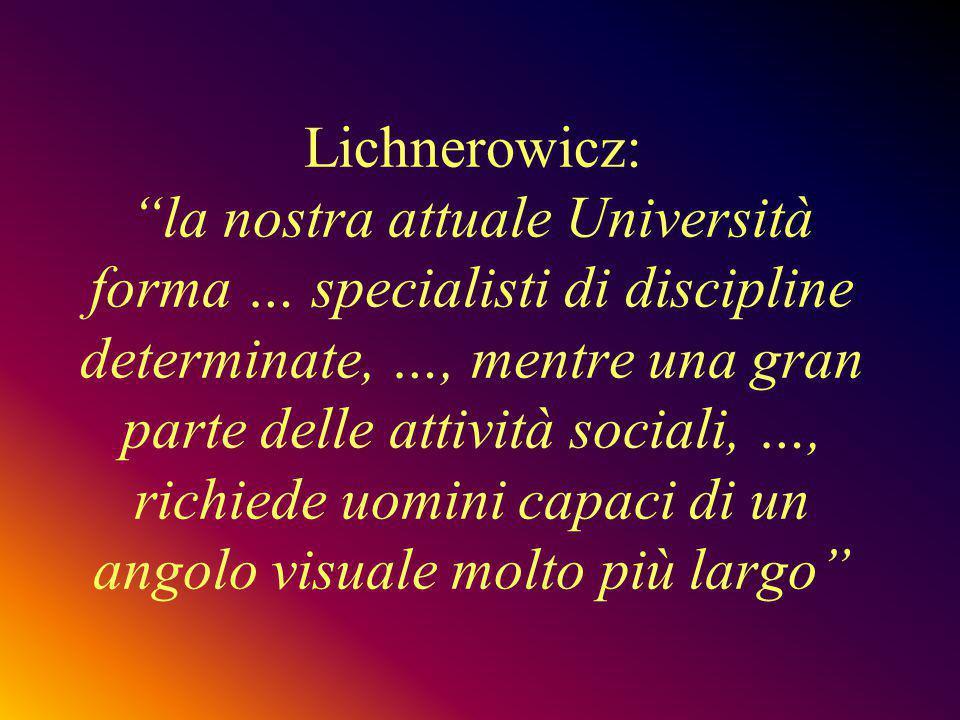 """Lichnerowicz: """"la nostra attuale Università forma … specialisti di discipline determinate, …, mentre una gran parte delle attività sociali, …, richied"""