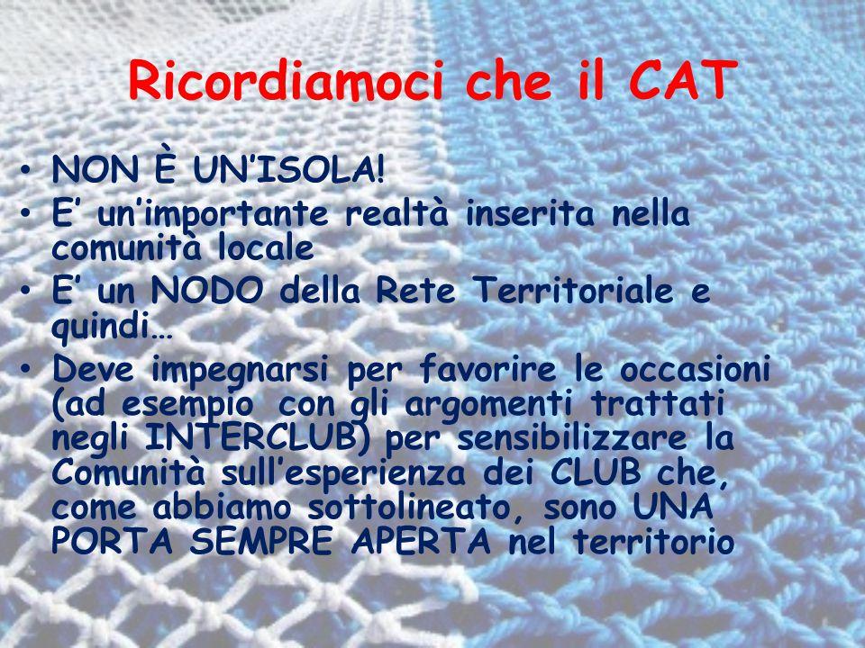 Ricordiamoci che il CAT NON È UN'ISOLA! E' un'importante realtà inserita nella comunità locale E' un NODO della Rete Territoriale e quindi… Deve impeg