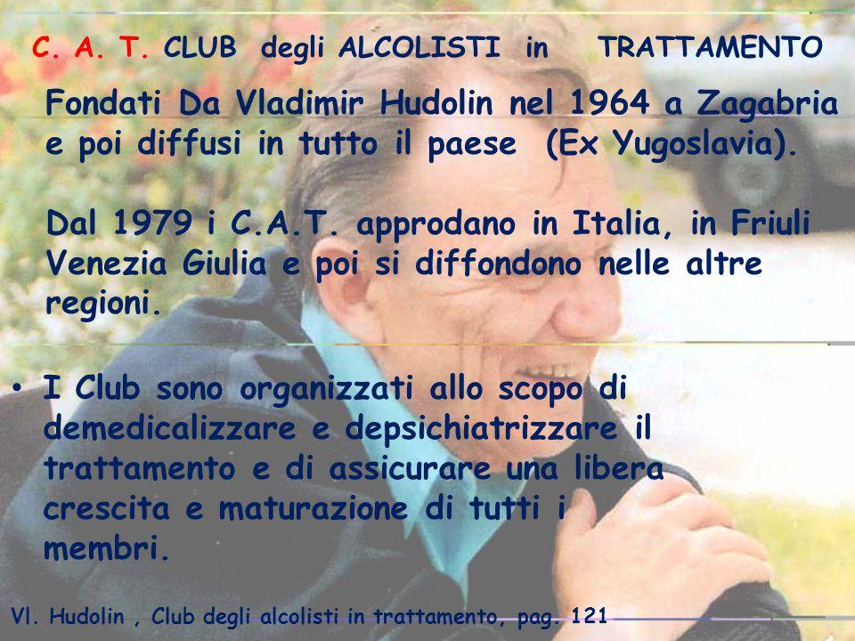 Fondati Da Vladimir Hudolin nel 1964 a Zagabria e poi diffusi in tutto il paese (Ex Yugoslavia). Dal 1979 i C.A.T. approdano in Italia, in Friuli Vene