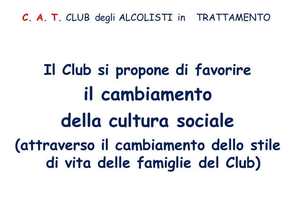 C. A. T. CLUB degli ALCOLISTI in TRATTAMENTO Il Club si propone di favorire il cambiamento della cultura sociale (attraverso il cambiamento dello stil