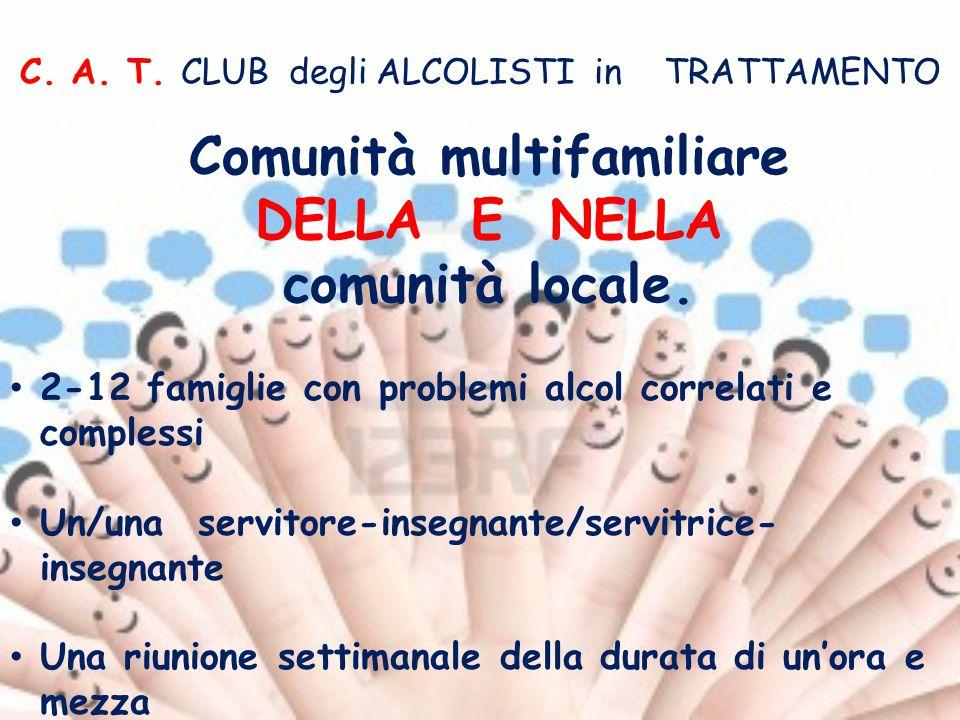 C. A. T. CLUB degli ALCOLISTI in TRATTAMENTO 2-12 famiglie con problemi alcol correlati e complessi Un/una servitore-insegnante/servitrice- insegnante