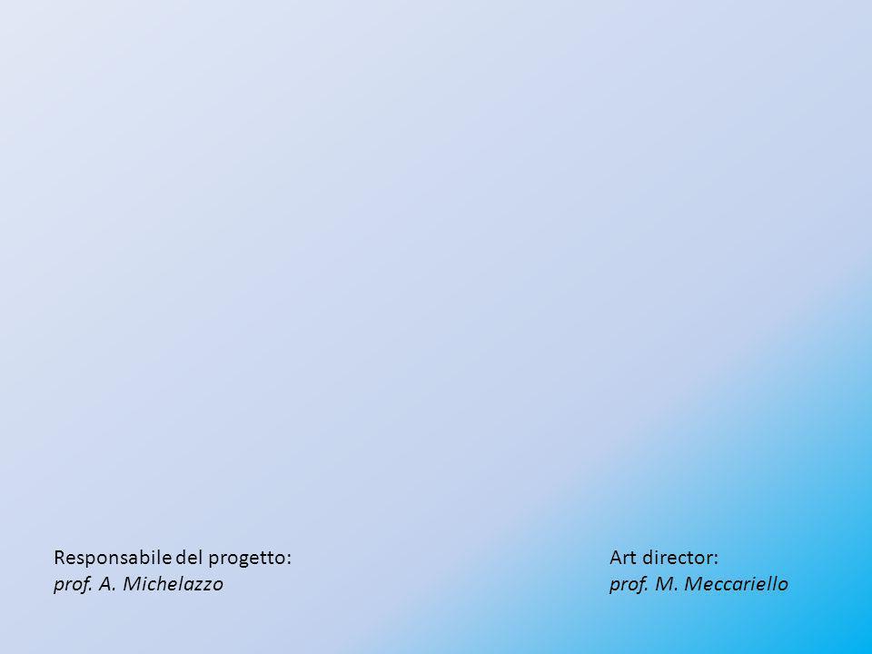 Responsabile del progetto: prof. A. Michelazzo Art director: prof. M. Meccariello