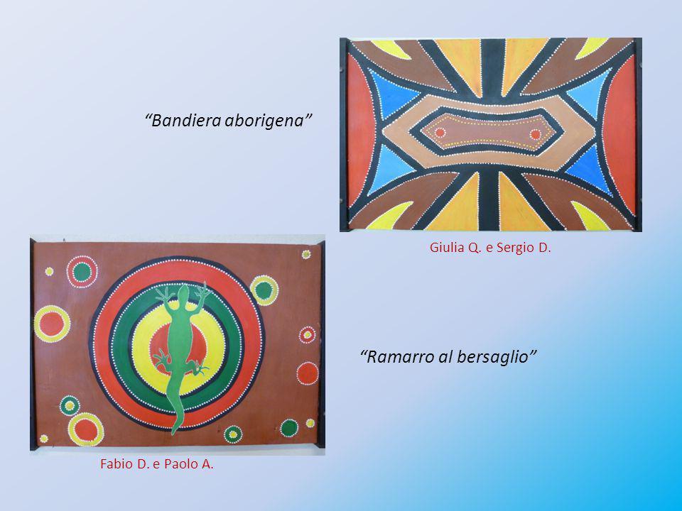 """""""Bandiera aborigena"""" """"Ramarro al bersaglio"""" Giulia Q. e Sergio D. Fabio D. e Paolo A."""