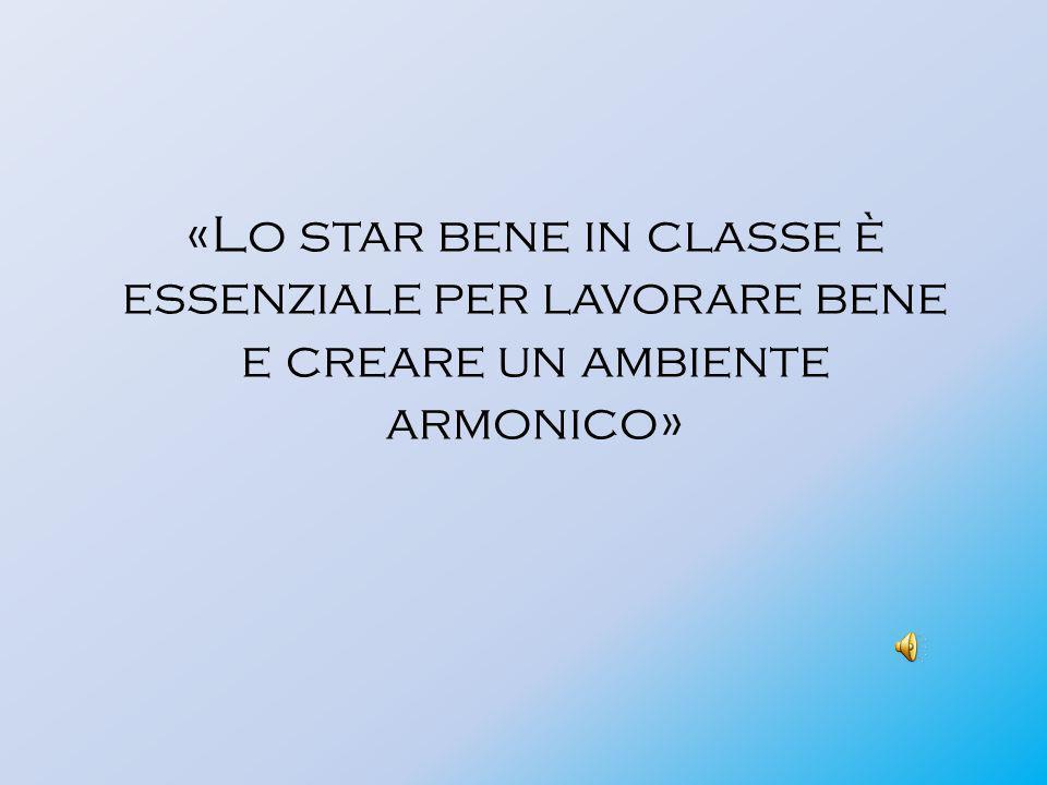 «Lo star bene in classe è essenziale per lavorare bene e creare un ambiente armonico»