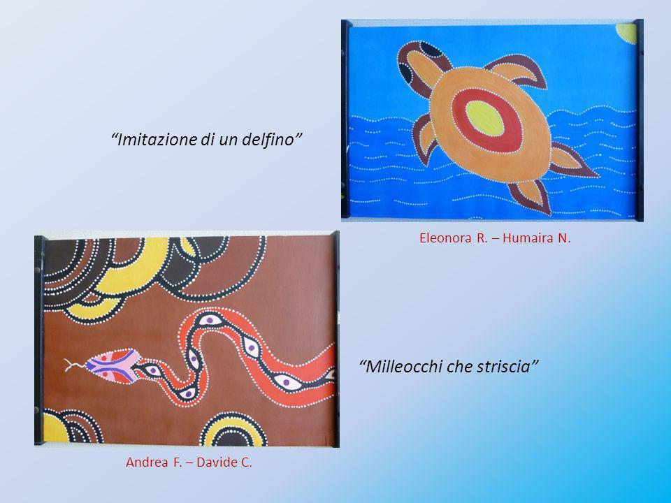 Imitazione di un delfino Milleocchi che striscia Eleonora R. – Humaira N. Andrea F. – Davide C.