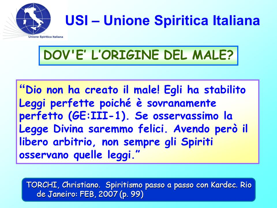 """USI – Unione Spiritica Italiana DOV'E' L'ORIGINE DEL MALE? """" Dio non ha creato il male! Egli ha stabilito Leggi perfette poiché è sovranamente perfett"""