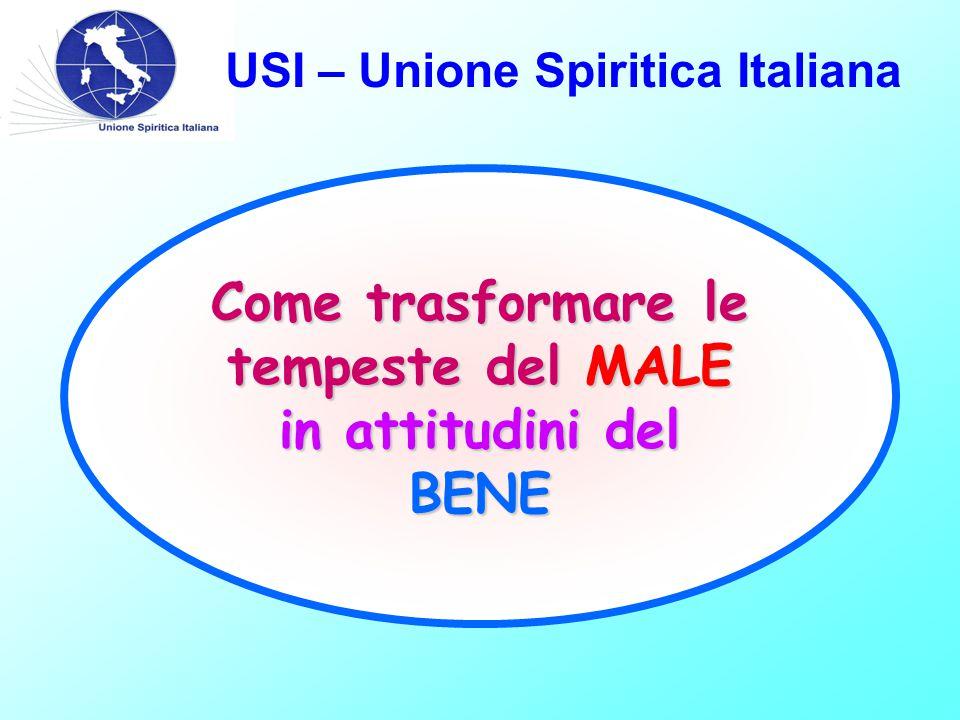 USI – Unione Spiritica Italiana Come trasformare le tempeste del MALE in attitudini del BENE